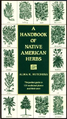 A Handbook of Native American Herbs: The Pocket Guide to 125 Medicinal Plants and Their Uses Cover Image