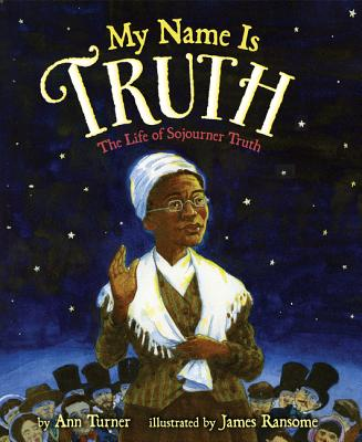 My Name Is Truth: The Life of Sojourner Truth Cover Image