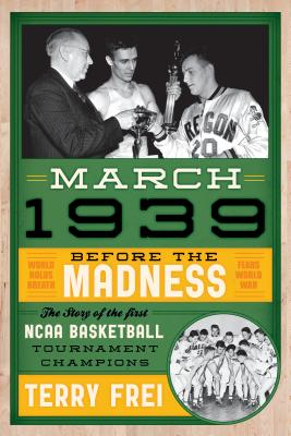March 1939: Before the Madness: The Story of the First NCAA Basketball Tournament Champions Cover Image