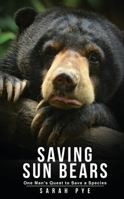 Saving Sun Bears: One Man's Quest to Save a Species Cover Image