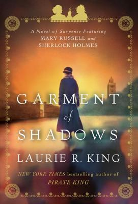 Garment of Shadows: A novel of suspense featuring Mary Russell and Sherlock Holmes Cover Image