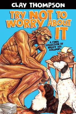 Try Not to Worry About It: A Final Collection of Valley 101 Columns Cover Image