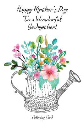 Happy Mother's Day to a Wonderful GODMOTHER! (Coloring Card): Inspirational Messages & Anti-Stress Adult Coloring! Cover Image