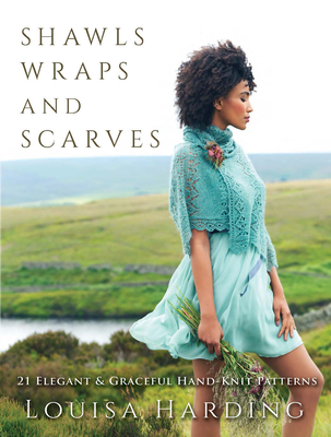 Shawls, Wraps, and Scarves: 21 Elegant and Graceful Hand-Knit Patterns Cover Image