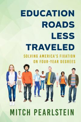 Education Roads Less Traveled: Solving America's Fixation on Four-Year Degrees Cover Image