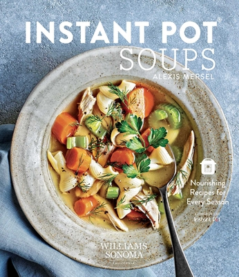 Instant Pot Soups: Nourishing Recipes for Every Season Cover Image