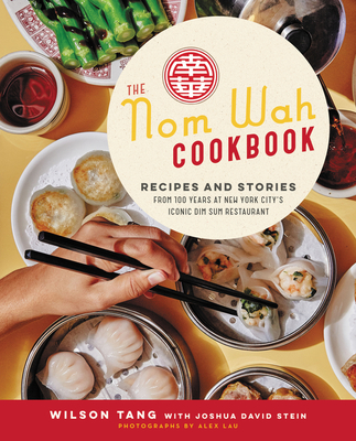 The Nom Wah Cookbook: Recipes and Stories from 100 Years at New York City's Iconic Dim Sum Restaurant Cover Image