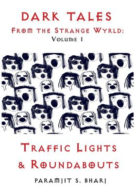 Dark Tales From the Strange Wyrld: Volume 1: Traffic Lights & Roundabouts Cover Image