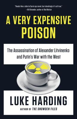 A Very Expensive Poison: The Assassination of Alexander Litvinenko and Putin's War with the West Cover Image