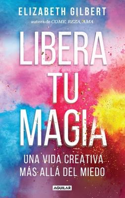 Libera tu magia / Big Magic Cover Image