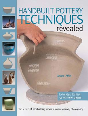 Handbuilt Pottery Techniques Revealed: The Secrets of Handbuilding Shown in Unique Cutaway Photography Cover Image