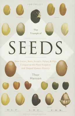 The Triumph of Seeds: How Grains, Nuts, Kernels, Pulses, and Pips Conquered the Plant Kingdom and Shaped Human History Cover Image