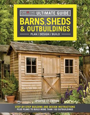 Ultimate Guide: Barns, Sheds & Outbuildings, Updated 4th Edition: Step-By-Step Building and Design Instructions Plus Plans to Build More Than 100 Outb Cover Image