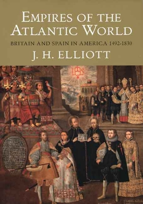 Empires of the Atlantic World: Britain and Spain in America 1492-1830 Cover Image
