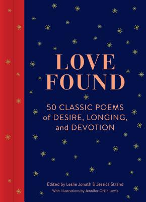 Love Found: 50 Classic Poems of Desire, Longing, and Devotion (Romantic Gifts, Books for Couples, Valentines Day Presents) Cover Image