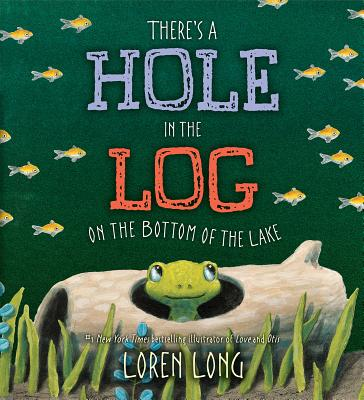 There's a Hole in the Log on the Bottom of the Lake by Loren Long