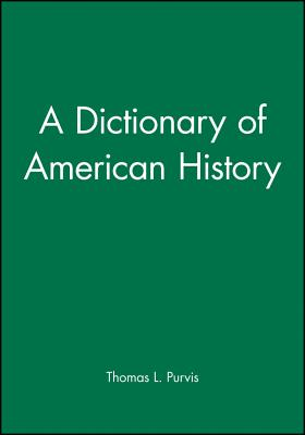 A Dictionary of American History (Blackwell History Dictionaries) Cover Image