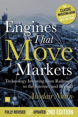 Engines That Move Markets: Technology Investing from Railroads to the Internet and Beyond Cover Image