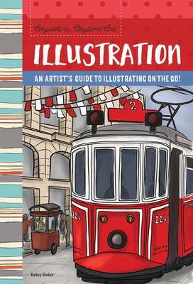Anywhere, Anytime Art: Illustration: An artist's guide to illustration on the go! Cover Image