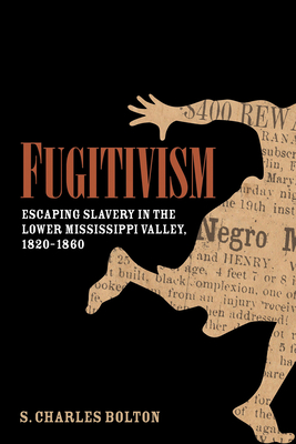 Fugitivism: Escaping Slavery in the Lower Mississippi Valley, 1820-1860 Cover Image