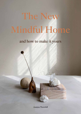 The New Mindful Home: And how to make it yours Cover Image