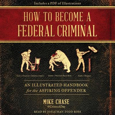 How to Become a Federal Criminal: An Illustrated Handbook for the Aspiring Offender Cover Image