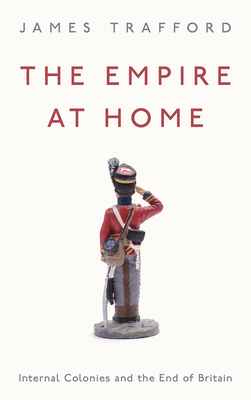 The Empire at Home: Internal Colonies and the End of Britain Cover Image