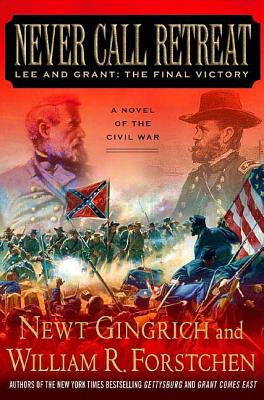 Never Call Retreat: Lee and Grant: The Final Victory: A Novel of the Civil War (The Gettysburg Trilogy #3) Cover Image