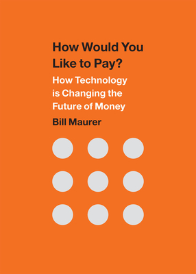 How Would You Like to Pay?: How Technology Is Changing the Future of Money Cover Image