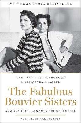 The Fabulous Bouvier Sisters: The Tragic and Glamorous Lives of Jackie and Lee Cover Image