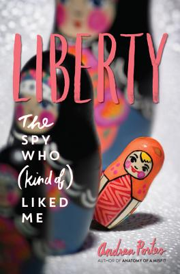 Liberty: The Spy Who (Kind of) Liked Me by Andrea Porter
