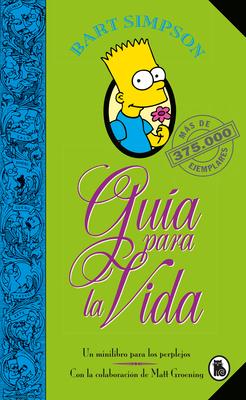 Bart Simpson: Guía para la vida: Un mini-libro para los perplejos / Bart Simpson's Guide to Life (LOS SIMPSON) Cover Image