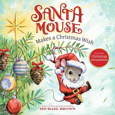Santa Mouse Makes a Christmas Wish (A Santa Mouse Book) Cover Image