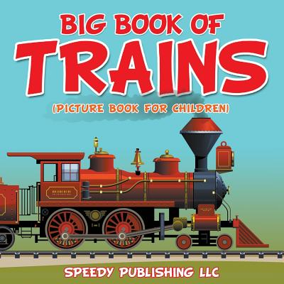 Big Book Of Trains (Picture Book For Children) Cover Image