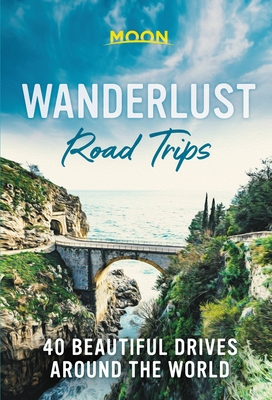 Wanderlust Road Trips: 40 Beautiful Drives Around the World Cover Image