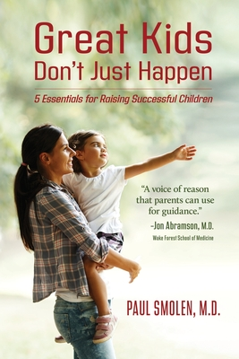Great Kids Don't Just Happen: 5 Essentials for Raising Successful Children Cover Image
