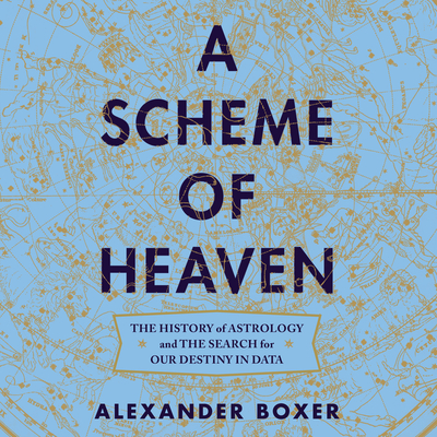 A Scheme of Heaven: The History of Astrology and the Search for Our Destiny in Data Cover Image