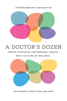 A Doctor's Dozen: Twelve Strategies for Personal Heath and a Culture of Wellness image_path