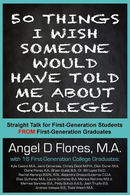 50 Things I Wish Someone Would Have Told Me About College: Straight Talk for First Generation College Students FROM First Generation College Graduates Cover Image