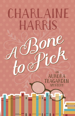 A Bone to Pick: An Aurora Teagarden Mystery Cover Image