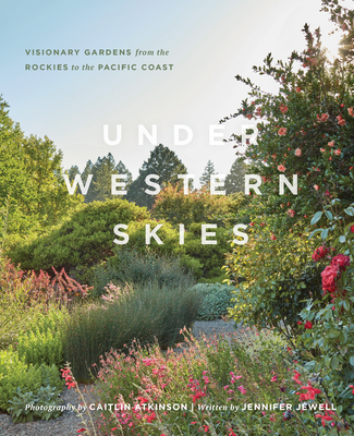Under Western Skies: Visionary Gardens from the Rocky Mountains to the Pacific Coast Cover Image