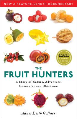 The Fruit Hunters: A Story of Nature, Adventure, Commerce and Obsession Cover Image