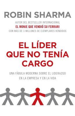 El Lider Que No Tenia Cargo: Una Fabula Moderna Sobre el Exito en la Empresa y en la Vida = The Leader Who Had No Title Cover Image