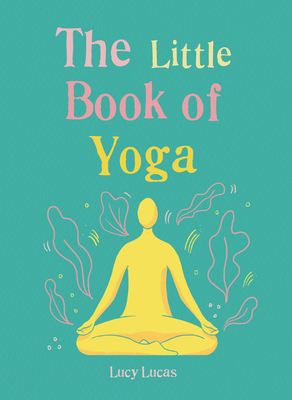 The Little Book of Yoga: Harness the ancient practice to boost your health and wellbeing Cover Image