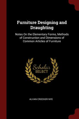 Furniture Designing and Draughting: Notes on the Elementary Forms, Methods of Construction and Dimensions of Common Articles of Furniture Cover Image