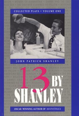 13 by Shanley: Thirteen Plays (Applause Books) Cover Image