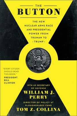 The Button: The New Nuclear Arms Race and Presidential Power from Truman to Trump Cover Image