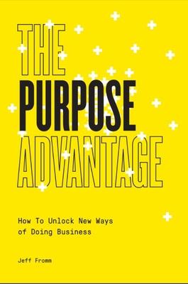The Purpose Advantage: How to Unlock New Ways of Doing Business Cover Image