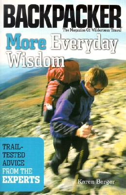 More Everyday Wisdom: Trail-Tested Advice from the Experts (Backpacker Magazine) Cover Image