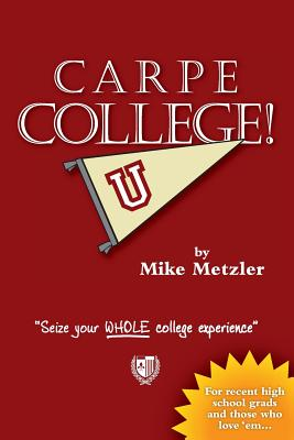 Carpe College! Seize Your Whole College Experience Cover